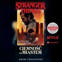 Stranger Things. Ciemność nad miastem - Adam Christopher