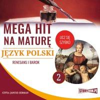 Mega hit na maturę. Język polski 2. Renesans i barok - Opracowanie zbiorowe