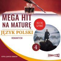 Mega hit na maturę. Język polski 4. Romantyzm - Opracowanie zbiorowe