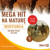 Mega hit na maturę. Historia 9. Historia Polski. XIX wiek - Opracowanie zbiorowe