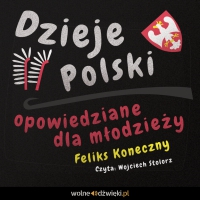 Dzieje Polski opowiedziane dla młodzieży - Feliks Koneczny