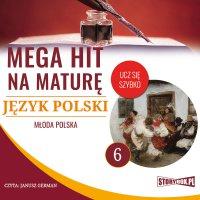 Mega hit na maturę. Język polski 6. Młoda Polska - Opracowanie zbiorowe