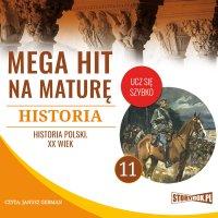 Mega hit na maturę. Historia 11. Historia Polski. XX wiek - Opracowanie zbiorowe
