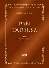Pan Tadeusz, czyli Ostatni zajazd na Litwie. Historia szlachecka z roku 1811 i 1812 we dwunastu księgach wierszem - Adam Mickiewicz