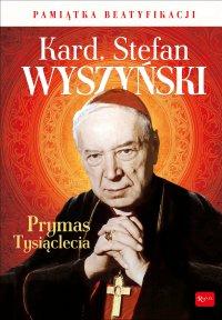 Kard. Stefan Wyszyński. Prymas Tysiąclecia - Marek Balon