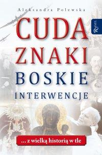 Cuda. Znaki. Boskie interwencje ... z wielką historią w tle - Aleksandra Polewska