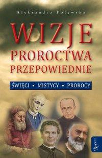 Wizje, proroctwa, przepowiednie - Aleksandra Polewska