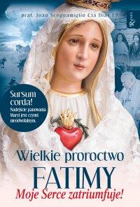 Wielkie proroctwo Fatimy. Moje serce zatriumfuje - Joao Scognamiglio Cla Dias EP