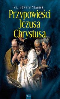 Przypowieści Jezusa Chrystusa - Edward Staniek