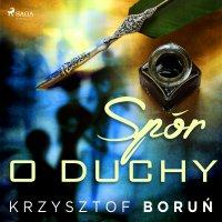 Spór o duchy - Krzysztof Boruń