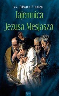 Tajemnica Jezusa Mesjasza - Edward Staniek