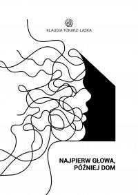 Najpierw głowa, później dom - Klaudia Tokarz-Laska