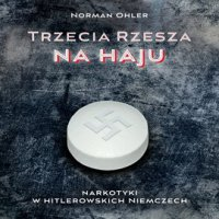 Trzecia rzesza na haju. Narkotyki w hitlerowskich Niemczech - Norman Ohler
