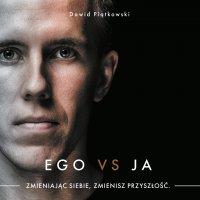 Ego vs Ja. Zmieniając siebie, zmienisz przyszłość - Dawid Piątkowski