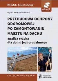 Przebudowa ochrony odgromowej po zamontowaniu masztu na dachu - analiza ryzyka dla domu jednorodzinnego - Krzysztof Wincencik