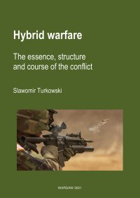 Hybrid warfare. The essence, structure and course of the conflict - Sławomir Turkowski