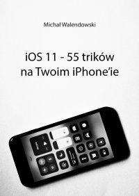 iOS 11— 55 trików naTwoim iPhone'ie - Michał Walendowski
