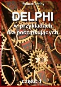 Delphi wprzykładach dlapoczątkujących - Robert Trafny
