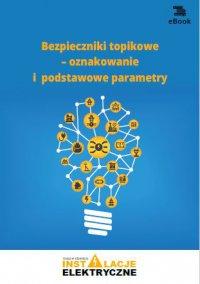 Bezpieczniki topikowe – oznakowanie i podstawowe parametry - Michał Świerżewski