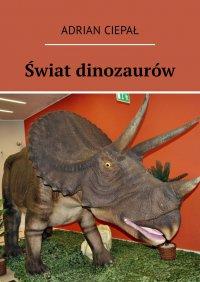Świat dinozaurów - Adrian Ciepał