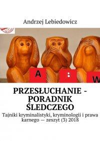 Przesłuchanie -poradnik śledczego - Andrzej Lebiedowicz