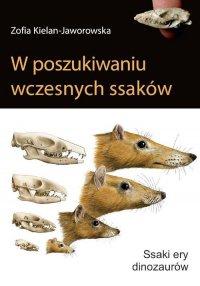 W poszukiwaniu wczesnych ssaków - Zofia Kielan-Jaworowska