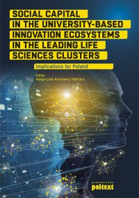 Social Capital in the University-Based Innovation Ecosystems in the Leading Life-Science Clusters: Implications for Poland - Małgorzata Runiewicz-Wardyn