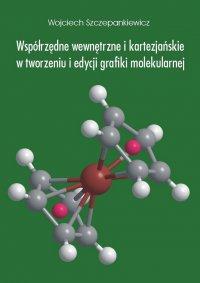 Współrzędne wewnętrzne i kartezjańskie w tworzeniu i edycji grafiki molekularnej - Wojciech Szczepankiewicz