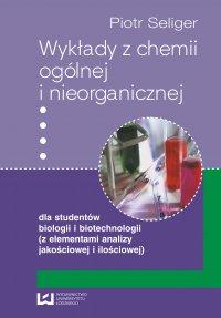 Wykłady z chemii ogólnej i nieorganicznej dla studentów biologii i biotechnologii (z elementami analizy jakościowej i ilościowej) - Piotr Seliger
