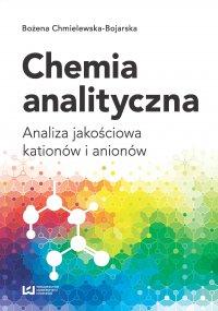 Chemia analityczna. Analiza jakościowa kationów i anionów - Bożena Chmielewska-Bojarska