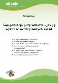 Kompensacja przyrodnicza - jak ją wykonać według nowych zasad - Tomasz Kaler