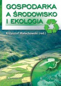 Gospodarka a środowisko i ekologia. Wydanie III - Krzysztof Małachowski
