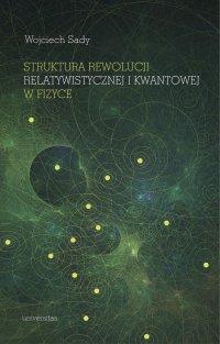 Struktura rewolucji relatywistycznej i kwantowej w fizyce - Wojciech Sady
