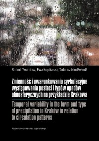 Zmienność i uwarunkowania cyrkulacyjne występowania postaci i typów opadów atmosferycznych na przykładzie Krakowa - Robert Twardosz