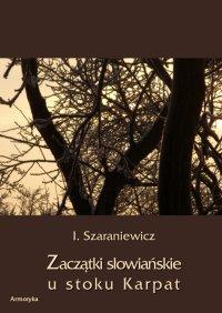 Zaczątki słowiańskie u stoków Karpat - Izydor Szaraniewicz