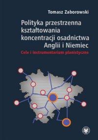 Polityka przestrzenna kształtowania koncentracji osadnictwa Anglii i Niemiec - Tomasz Zaborowski