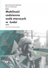 Mobilność codzienna osób starszych w Łodzi - Marta Borowska-Stefańska