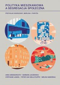 Polityka mieszkaniowa a segregacja społeczna - Anna Grzegorczyk