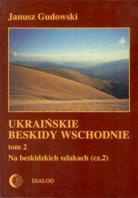 Ukraińskie Beskidy Wschodnie Tom II. Na beskidzkich szlakach. Część 2 - Janusz Gudowski