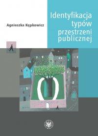 Identyfikacja typów przestrzeni publicznej - Agnieszka Kępkowicz