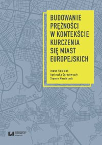 Budowanie prężności w kontekście kurczenia się miast europejskich - Iwona Pielesiak