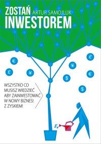 Zostań inwestorem czyli sztuka podejmowania dobrych decyzji finansowych - Artur Samojluk