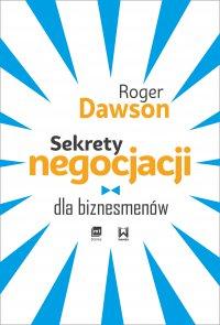 Sekrety negocjacji dla biznesmenów - Roger Dawson