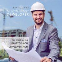 Nowoczesny Deweloper. Jak zarabiać na inwestycjach deweloperskich - Daniel Siwiec