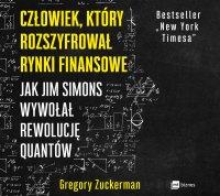 Człowiek, który rozszyfrował rynki finansowe - Gregory Zuckerman