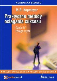 """Praktyczne metody osiągania sukcesu  Część 4 """"Potęga myśli"""" - M.R. Kopmeyer"""
