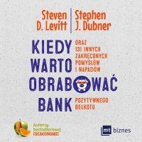Kiedy warto obrabować bank - Steven D. Levitt