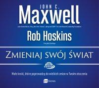 Zmieniaj swój świat - John C. Maxwell