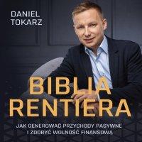 Biblia Rentiera - jak generować przychody pasywne i zdobyć wolność finansową - Daniel Tokarz