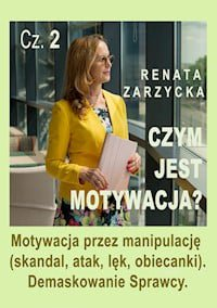 Motywacja przez manipulację (skandal, atak, lęk, obiecanki). Demaskowanie Sprawcy. Czym jest motywacja? Cz. 2 (audobook) - Renata Zarzycka-Bienias